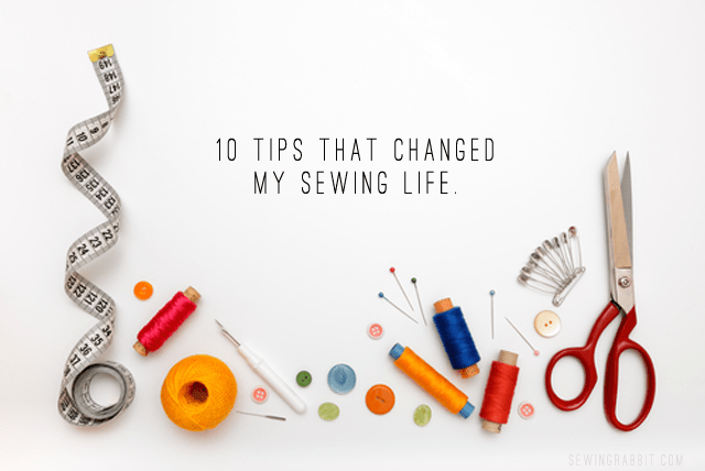 10 Sewing Tips I Learned That Changed My Life