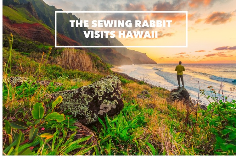 Sewing Rabbit Travels – Hawaii