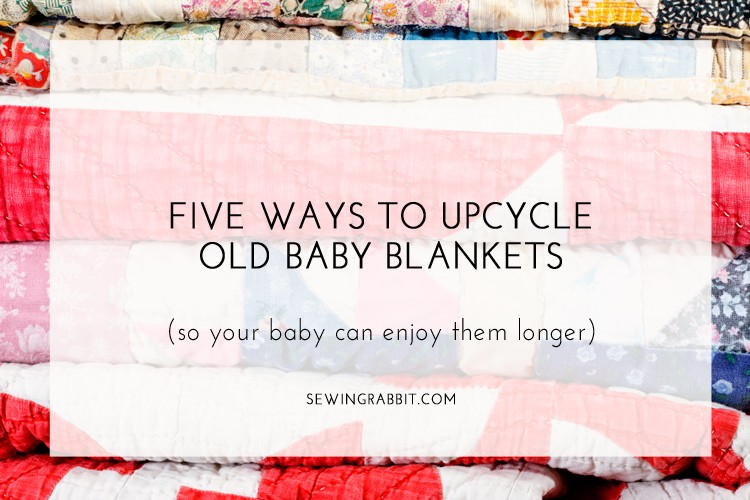 5 Ways to Upcycle Baby Blankets